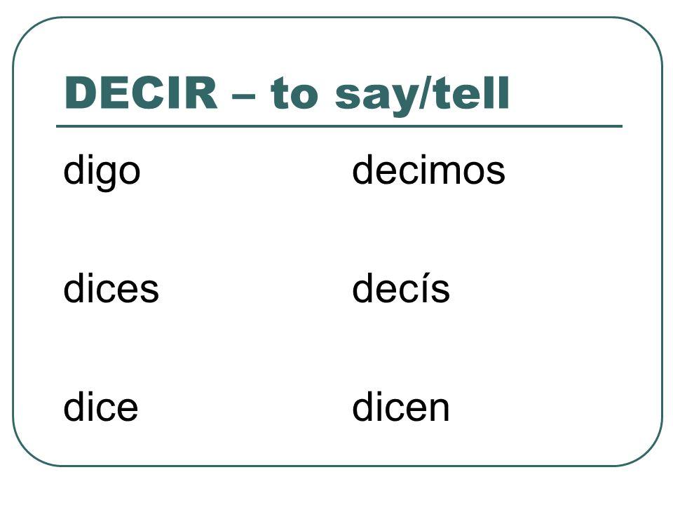 DECIR – to say/tell digo dices dice decimos decís dicen