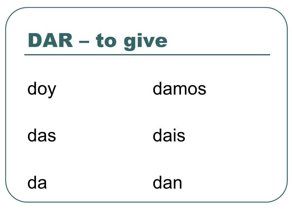 DAR – to give doy das da damos dais dan
