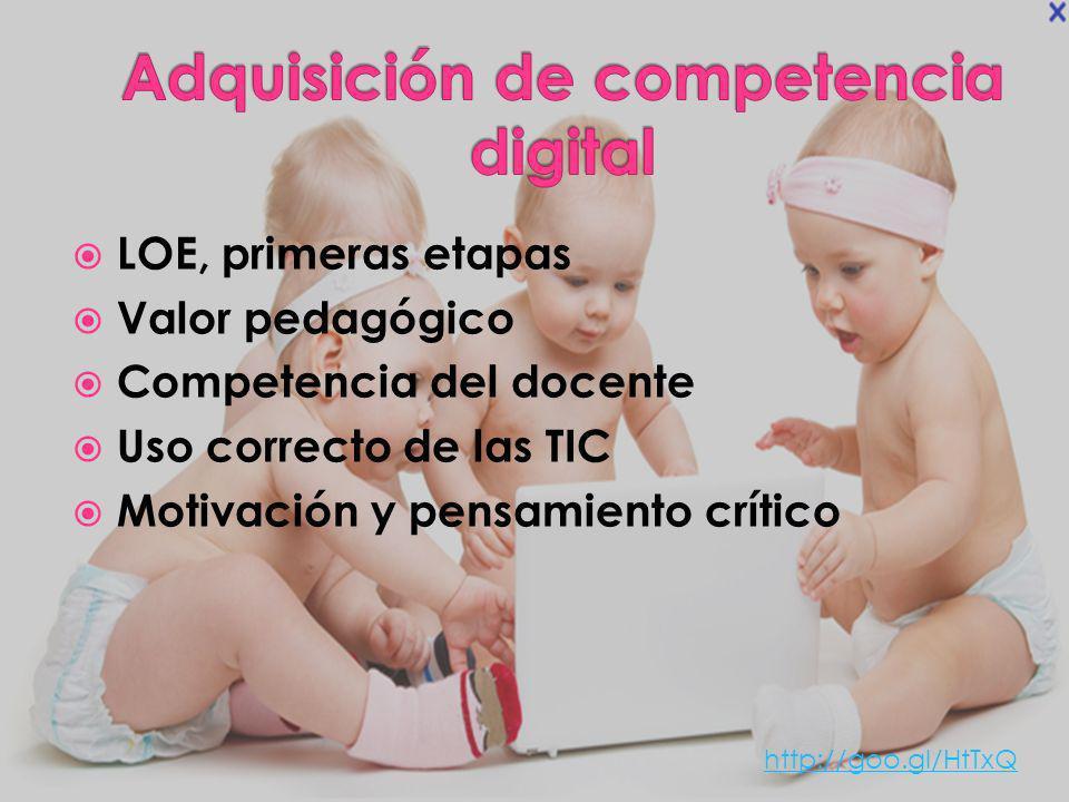 LOE, primeras etapas Valor pedagógico Competencia del docente Uso correcto de las TIC Motivación y pensamiento crítico http://goo.gl/HtTxQ