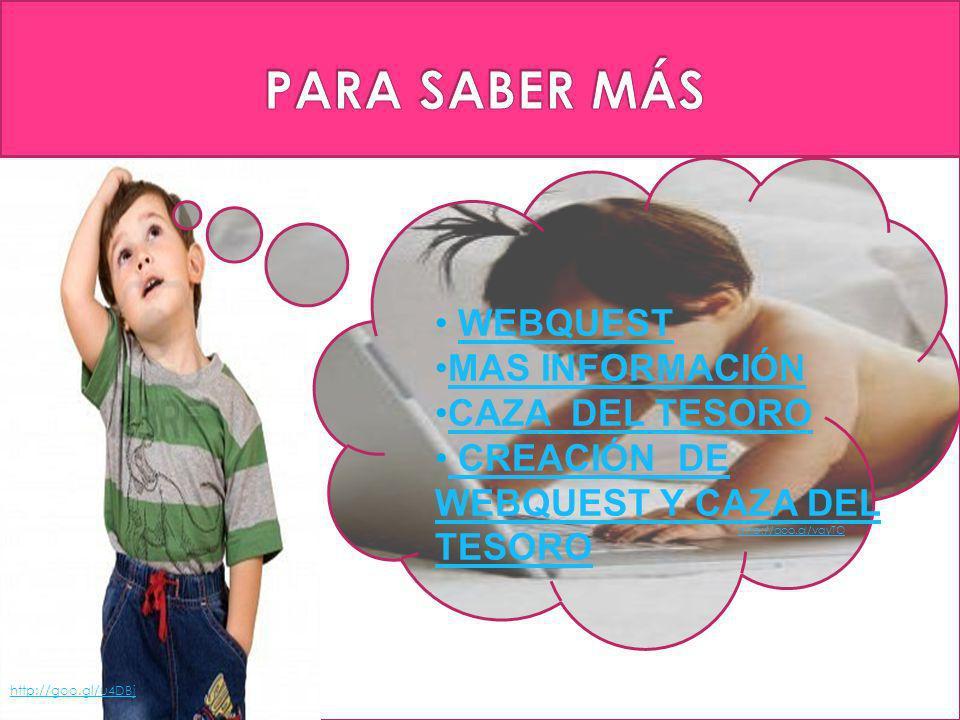 http://goo.gl/u4DBj WEBQUEST MAS INFORMACIÓN CAZA DEL TESORO CREACIÓN DE WEBQUEST Y CAZA DEL TESORO CREACIÓN DE WEBQUEST Y CAZA DEL TESORO http://goo.gl/vqyTO