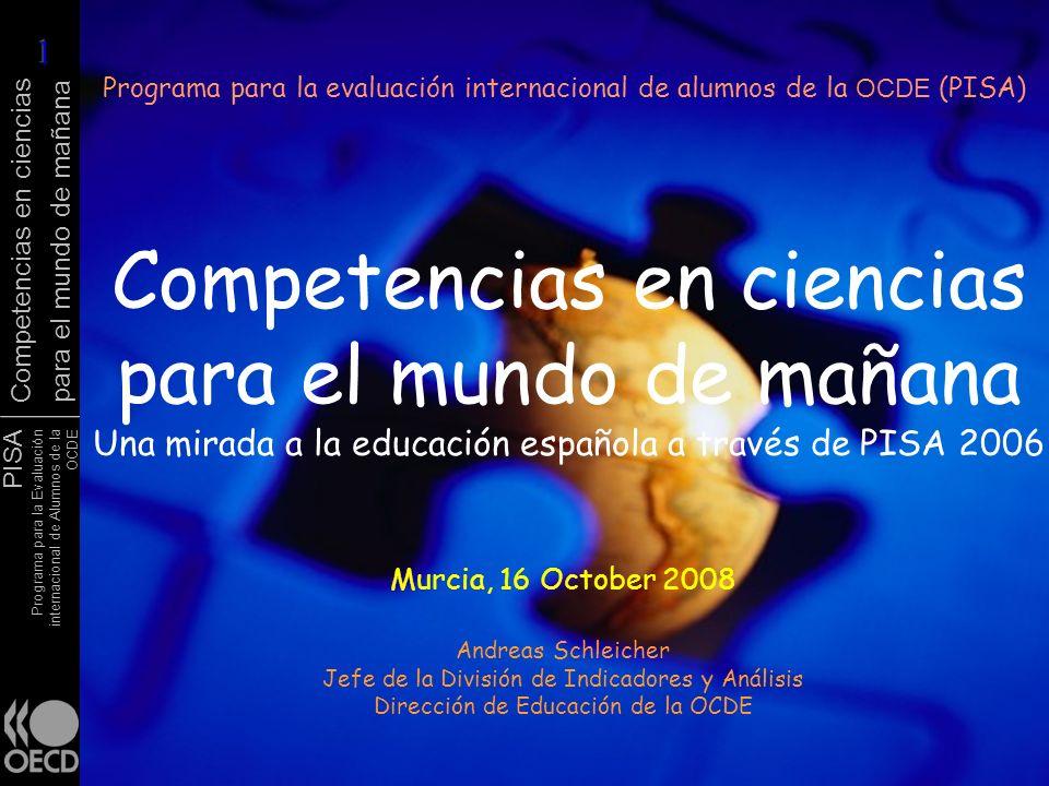 PISA Programa para la Evaluación internacional de Alumnos de la OCDE Competencias en ciencias para el mundo de mañana Competencias en ciencias para el