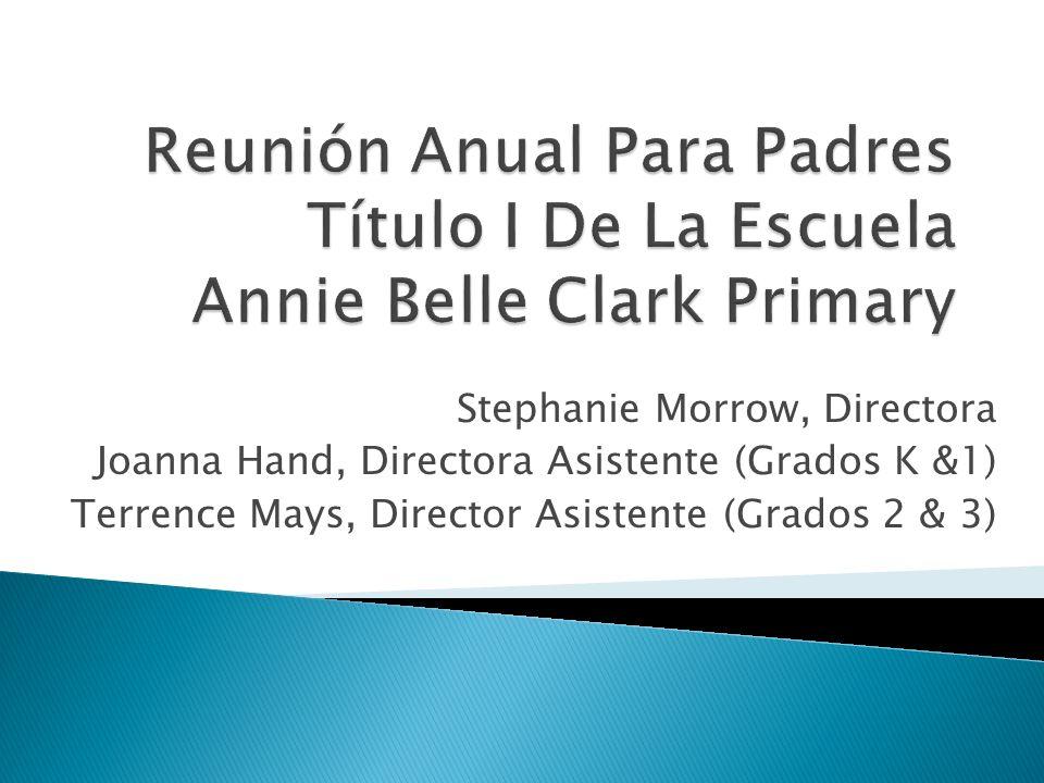 Stephanie Morrow, Directora Joanna Hand, Directora Asistente (Grados K &1) Terrence Mays, Director Asistente (Grados 2 & 3)