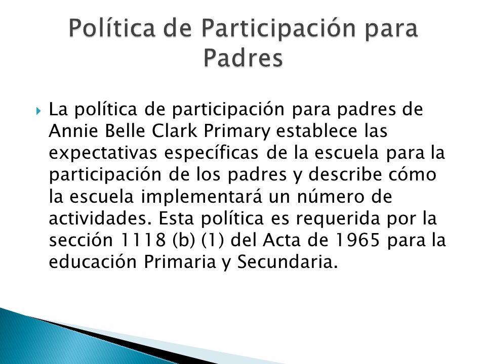 La política de participación para padres de Annie Belle Clark Primary establece las expectativas específicas de la escuela para la participación de los padres y describe cómo la escuela implementará un número de actividades.