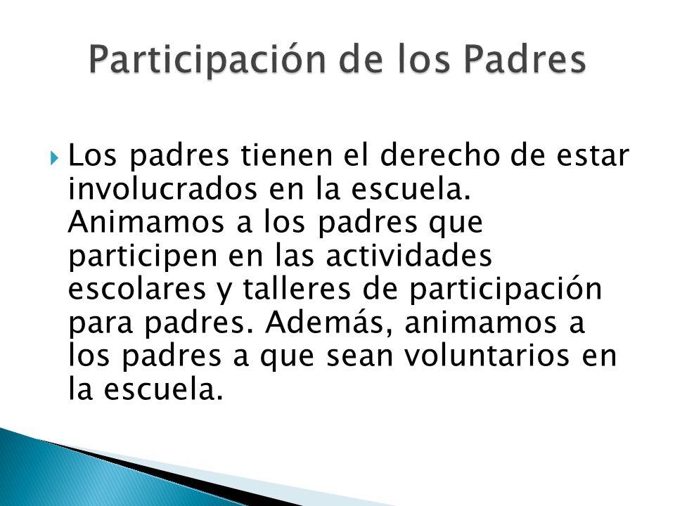 Los padres tienen el derecho de estar involucrados en la escuela. Animamos a los padres que participen en las actividades escolares y talleres de part