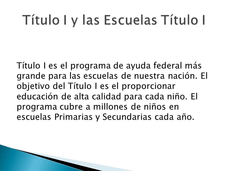 Título I es el programa de ayuda federal más grande para las escuelas de nuestra nación. El objetivo del Título I es el proporcionar educación de alta
