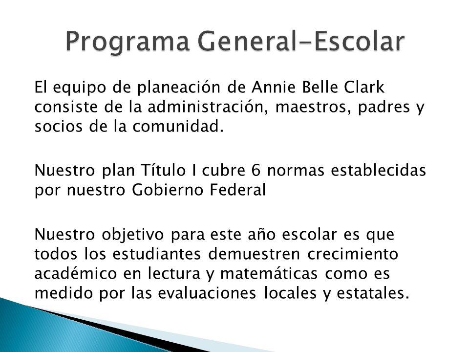 El equipo de planeación de Annie Belle Clark consiste de la administración, maestros, padres y socios de la comunidad. Nuestro plan Título I cubre 6 n