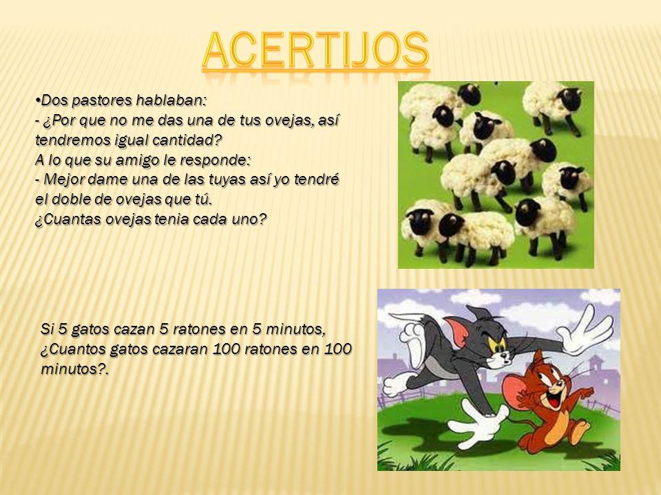 Dos pastores hablaban: Dos pastores hablaban: - ¿Por que no me das una de tus ovejas, así tendremos igual cantidad.