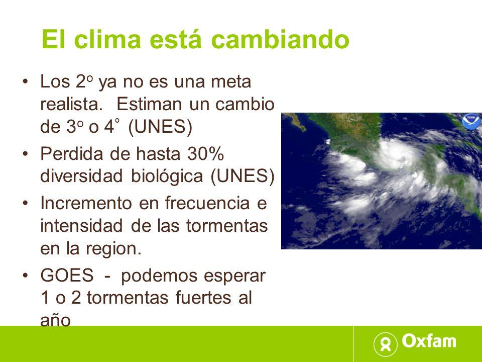 El clima está cambiando Los 2 o ya no es una meta realista. Estiman un cambio de 3 o o 4 º (UNES) Perdida de hasta 30% diversidad biológica (UNES) Inc
