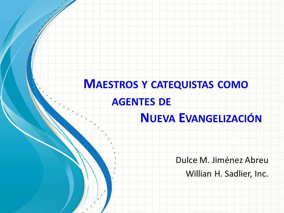 M AESTROS Y CATEQUISTAS COMO AGENTES DE N UEVA E VANGELIZACIÓN Dulce M.