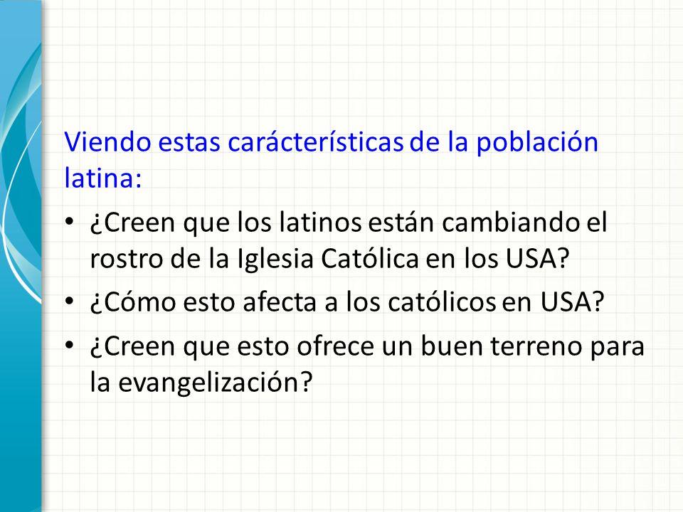 Viendo estas carácterísticas de la población latina: ¿Creen que los latinos están cambiando el rostro de la Iglesia Católica en los USA.