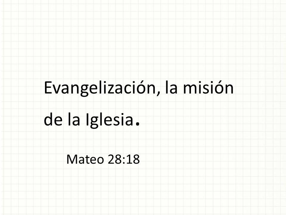 Evangelización, la misión de la Iglesia. Mateo 28:18