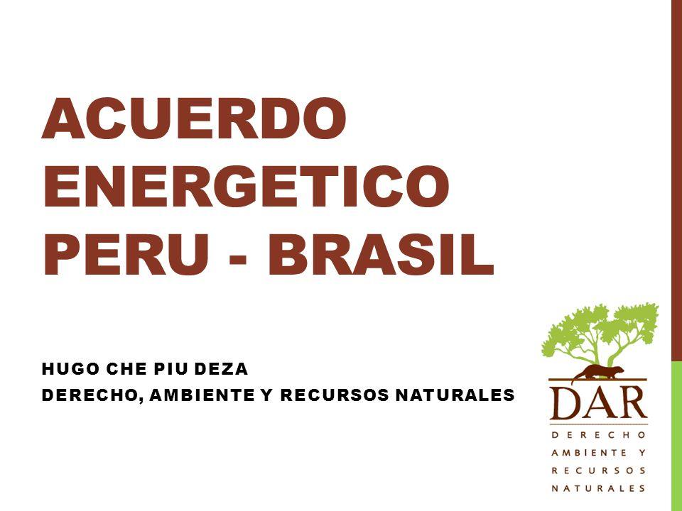ACUERDO ENERGETICO PERU - BRASIL HUGO CHE PIU DEZA DERECHO, AMBIENTE Y RECURSOS NATURALES
