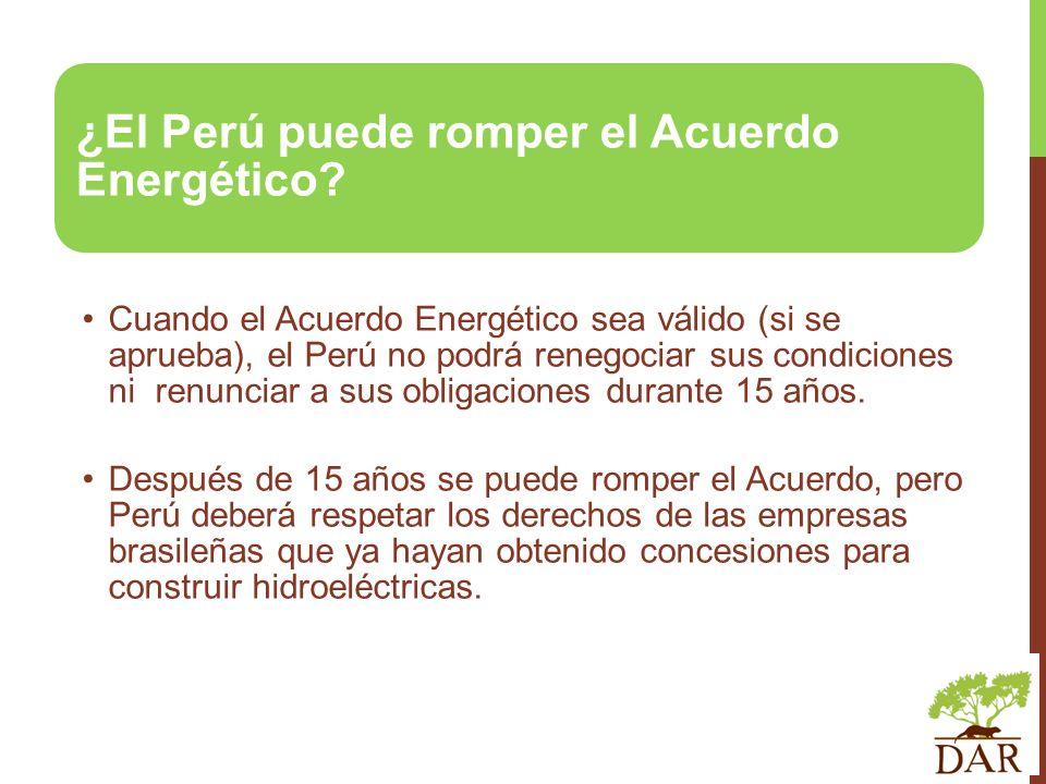 ¿El Perú puede romper el Acuerdo Energético? Cuando el Acuerdo Energético sea válido (si se aprueba), el Perú no podrá renegociar sus condiciones ni r