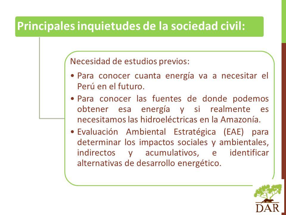 Principales inquietudes de la sociedad civil: Necesidad de estudios previos: Para conocer cuanta energía va a necesitar el Perú en el futuro. Para con