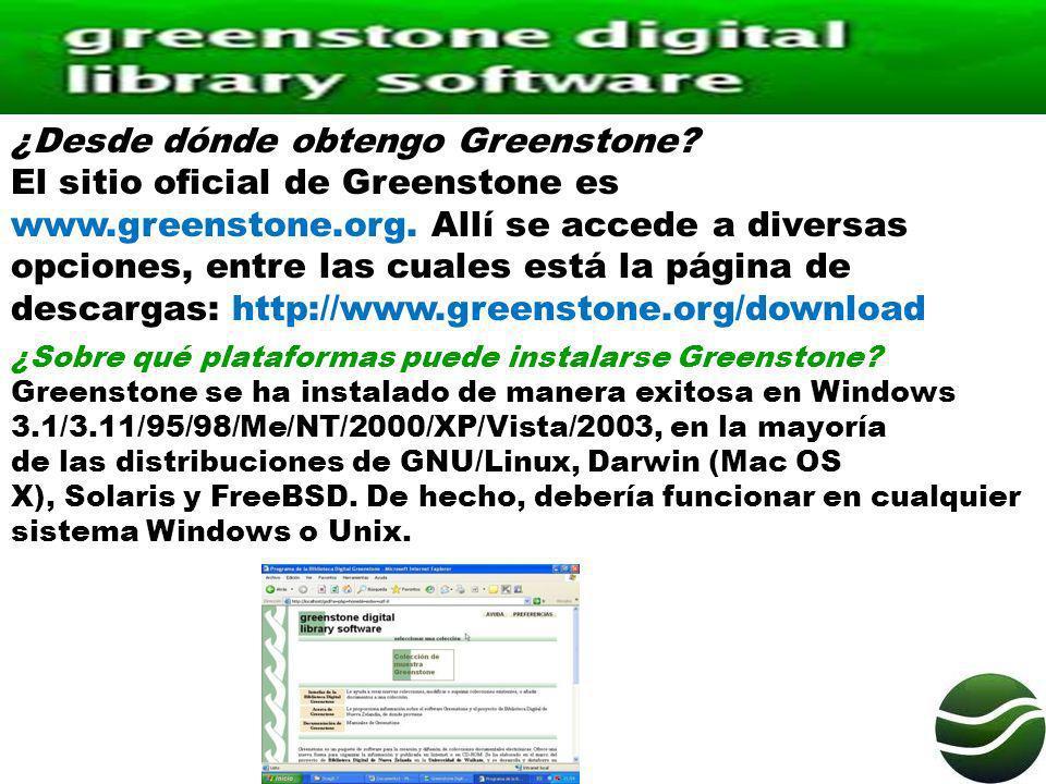 ¿Desde dónde obtengo Greenstone.El sitio oficial de Greenstone es www.greenstone.org.