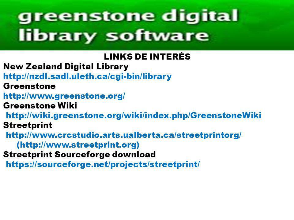 LINKS DE INTERÉS New Zealand Digital Library http://nzdl.sadl.uleth.ca/cgi-bin/library Greenstone http://www.greenstone.org/ Greenstone Wiki http://wi