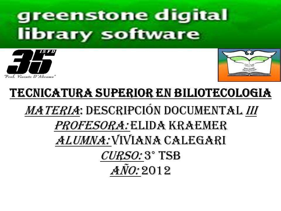 MATERIA: DESCRIPCIÓN DOCUMENTAL III PROFESORA: ELIDA KRAEMER ALUMNA: VIVIANA CALEGARI CURSO: 3° TSB AÑO: 2012 TECNICATURA SUPERIOR EN BILIOTECOLOGIA