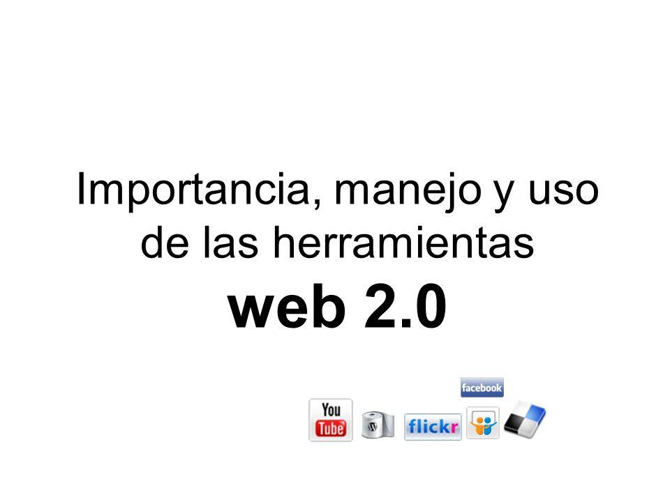 Importancia, manejo y uso de las herramientas web 2.0