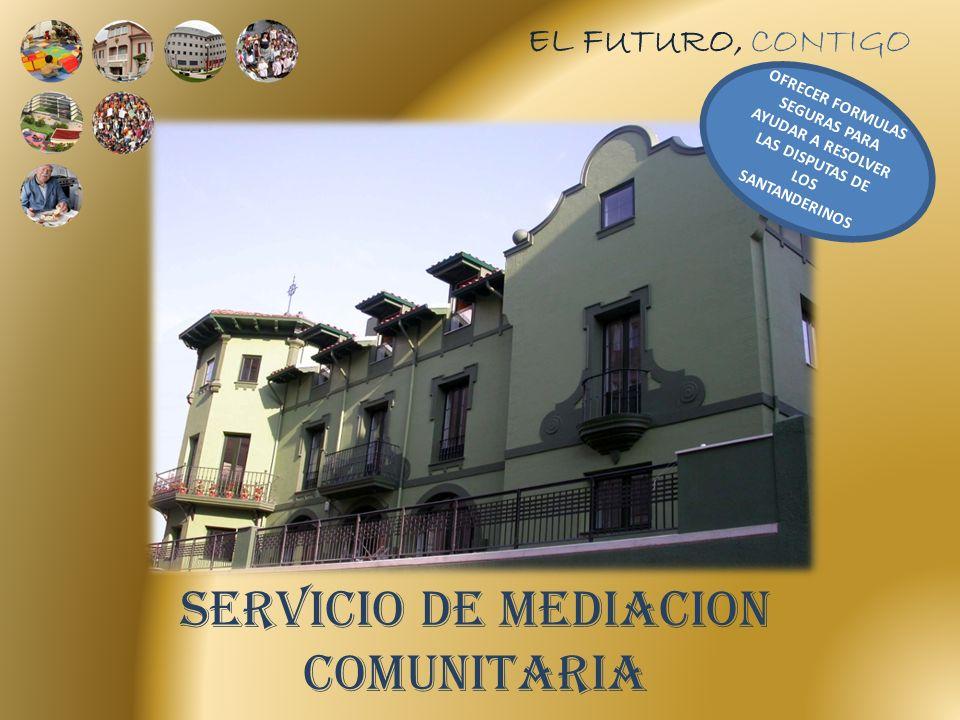 EL FUTURO, CONTIGO SERVICIO DE MEDIACION COMUNITARIA OFRECER FORMULAS SEGURAS PARA AYUDAR A RESOLVER LAS DISPUTAS DE LOS SANTANDERINOS