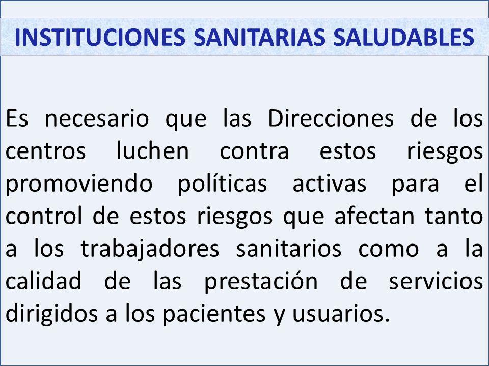 INSTITUCIONES SANITARIAS SALUDABLES Es necesario que las Direcciones de los centros luchen contra estos riesgos promoviendo políticas activas para el
