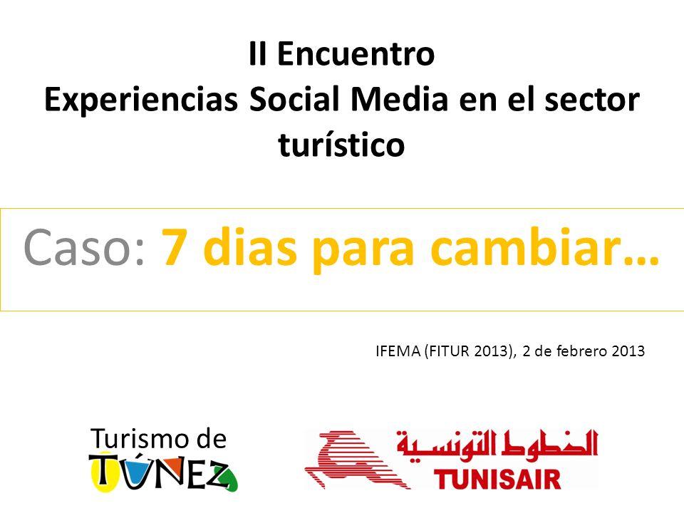 Caso: 7 dias para cambiar… II Encuentro Experiencias Social Media en el sector turístico Turismo de IFEMA (FITUR 2013), 2 de febrero 2013