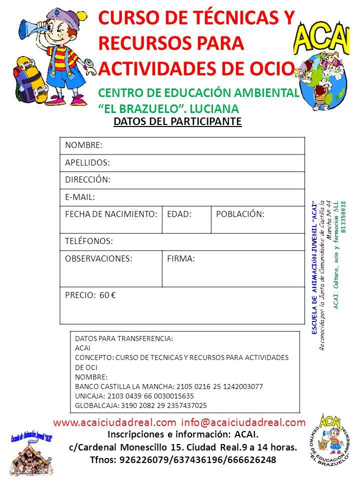 CURSO DE TÉCNICAS Y RECURSOS PARA ACTIVIDADES DE OCIO CENTRO DE EDUCACIÓN AMBIENTAL EL BRAZUELO. LUCIANA Inscripciones e información: ACAI. c/Cardenal