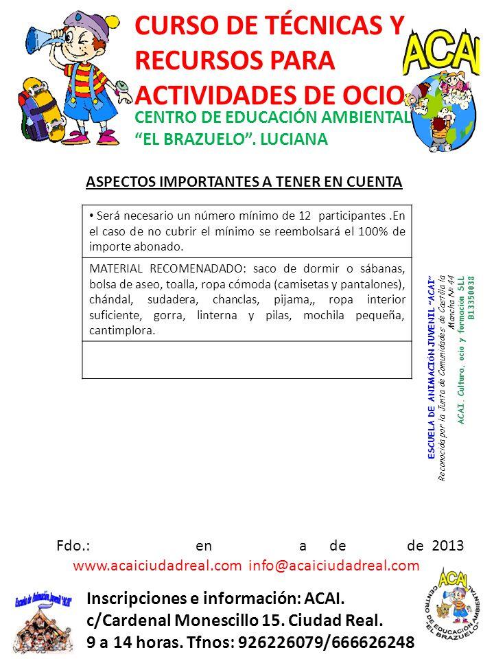 CENTRO DE EDUCACIÓN AMBIENTAL EL BRAZUELO. LUCIANA Inscripciones e información: ACAI. c/Cardenal Monescillo 15. Ciudad Real. 9 a 14 horas. Tfnos: 9262