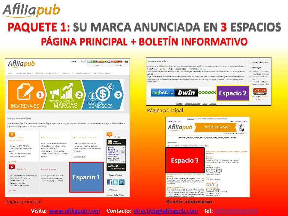 PAQUETE 1: SU MARCA ANUNCIADA EN 3 ESPACIOS PÁGINA PRINCIPAL + BOLETÍN INFORMATIVO Visita: www.afiliapub.com Contacto: direction@afiliapub.com Tel: 0050686926038www.afiliapub.comdirection@afiliapub.com Espacio 2 Espacio 3 Espacio 1 Página principalBoletín informativo Página principal