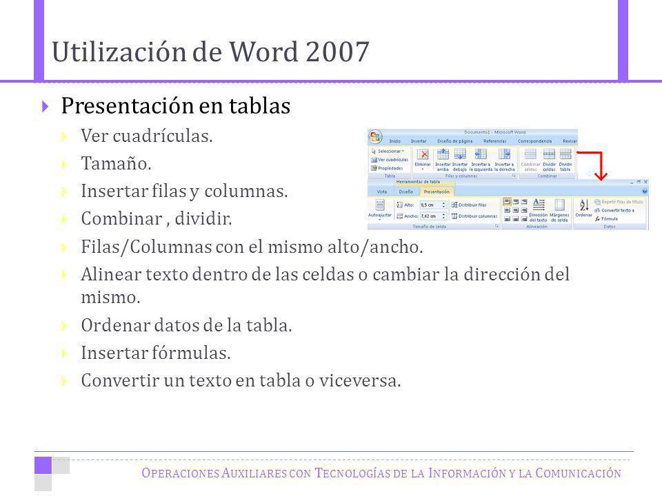 Utilización de Word 2007 O PERACIONES A UXILIARES CON T ECNOLOGÍAS DE LA I NFORMACIÓN Y LA C OMUNICACIÓN Presentación en tablas Ver cuadrículas. Tamañ
