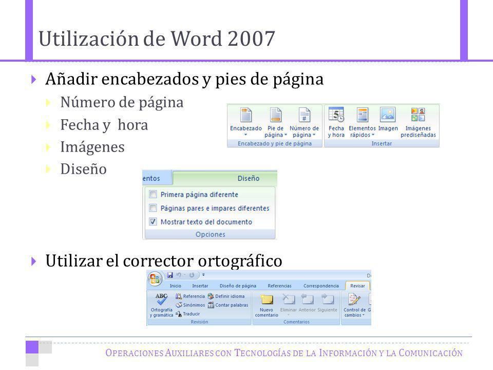 Utilización de Word 2007 O PERACIONES A UXILIARES CON T ECNOLOGÍAS DE LA I NFORMACIÓN Y LA C OMUNICACIÓN Añadir encabezados y pies de página Número de