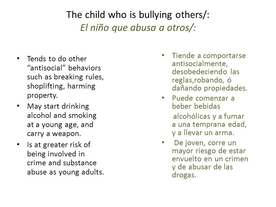 The child who is bullying others/: El niño que abusa a otros/: Tends to do other antisocial behaviors such as breaking rules, shoplifting, harming pro