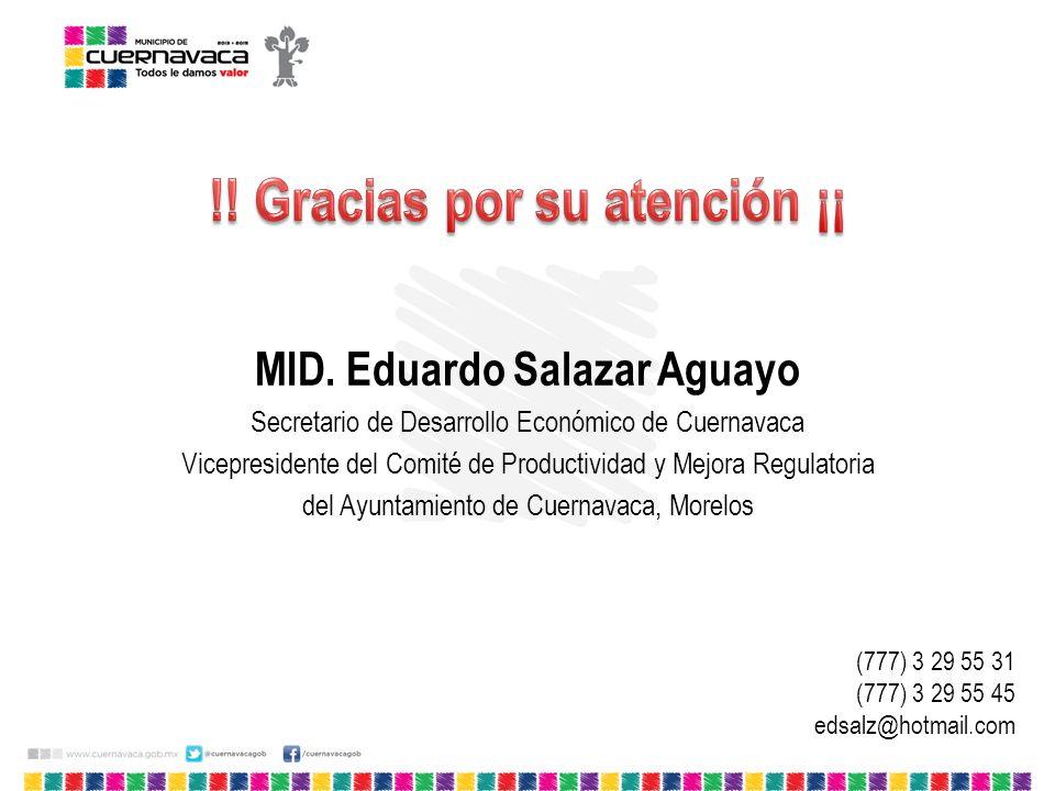 MID. Eduardo Salazar Aguayo Secretario de Desarrollo Económico de Cuernavaca Vicepresidente del Comité de Productividad y Mejora Regulatoria del Ayunt