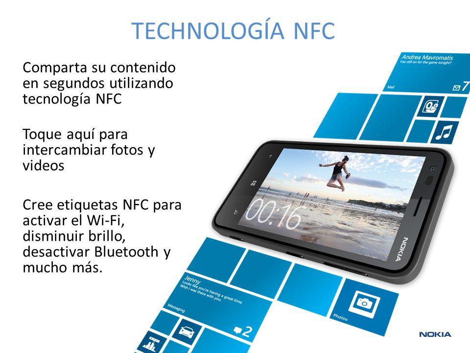 TECHNOLOGÍA NFC Comparta su contenido en segundos utilizando tecnología NFC Toque aquí para intercambiar fotos y videos Cree etiquetas NFC para activar el Wi-Fi, disminuir brillo, desactivar Bluetooth y mucho más.