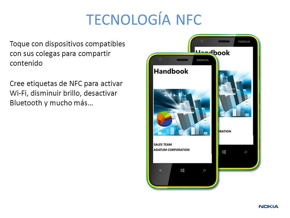 TECNOLOGÍA NFC Toque con dispositivos compatibles con sus colegas para compartir contenido Cree etiquetas de NFC para activar Wi-Fi, disminuir brillo, desactivar Bluetooth y mucho más…
