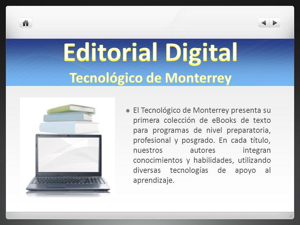 El Tecnológico de Monterrey presenta su primera colección de eBooks de texto para programas de nivel preparatoria, profesional y posgrado. En cada tít
