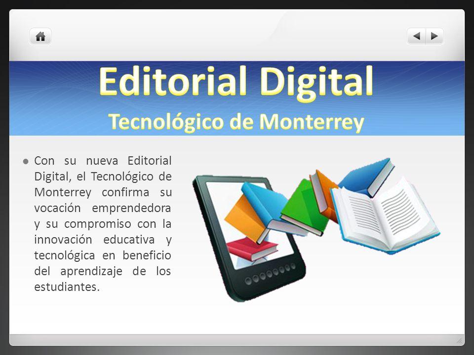 Con su nueva Editorial Digital, el Tecnológico de Monterrey confirma su vocación emprendedora y su compromiso con la innovación educativa y tecnológic