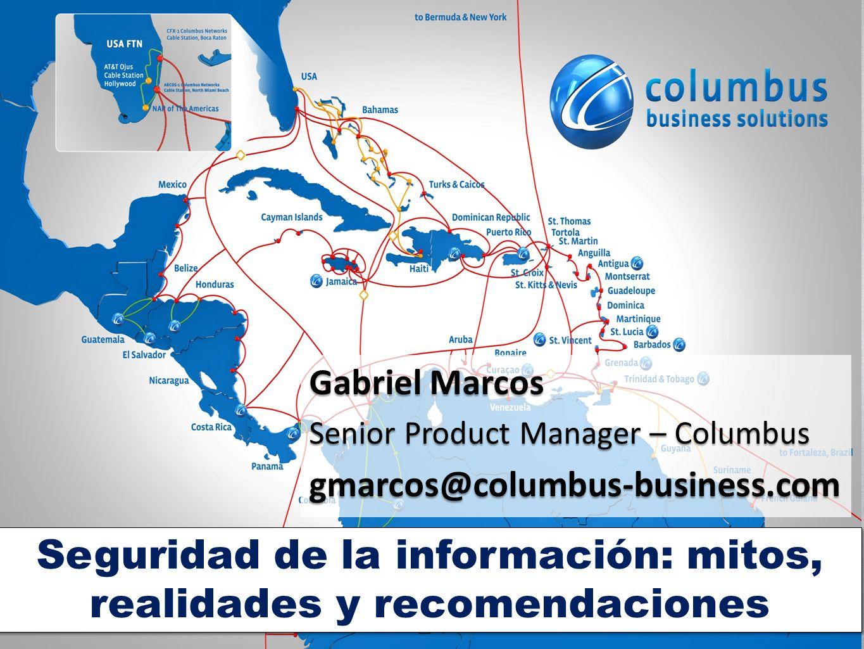 Seguridad de la información: mitos, realidades y recomendaciones Gabriel Marcos Senior Product Manager – Columbus gmarcos@columbus-business.com