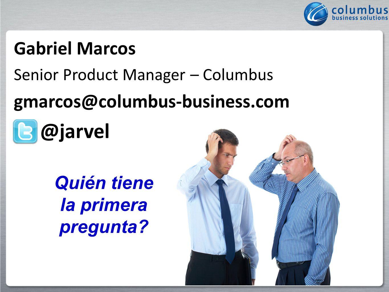 Quién tiene la primera pregunta? Gabriel Marcos Senior Product Manager – Columbus gmarcos@columbus-business.com @jarvel