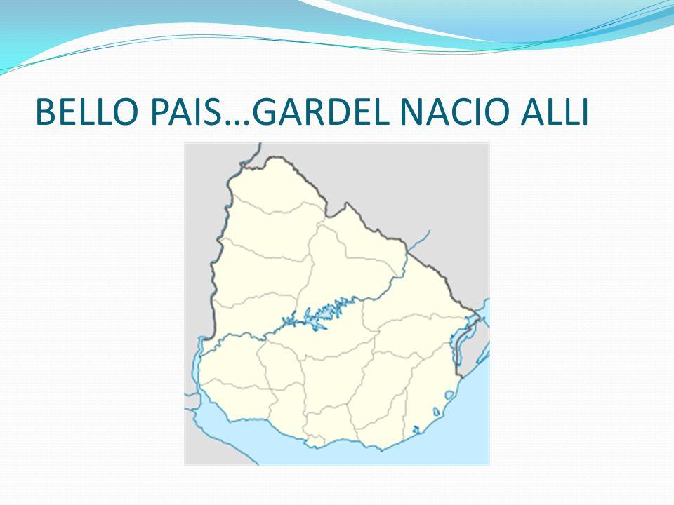 BELLO PAIS…GARDEL NACIO ALLI