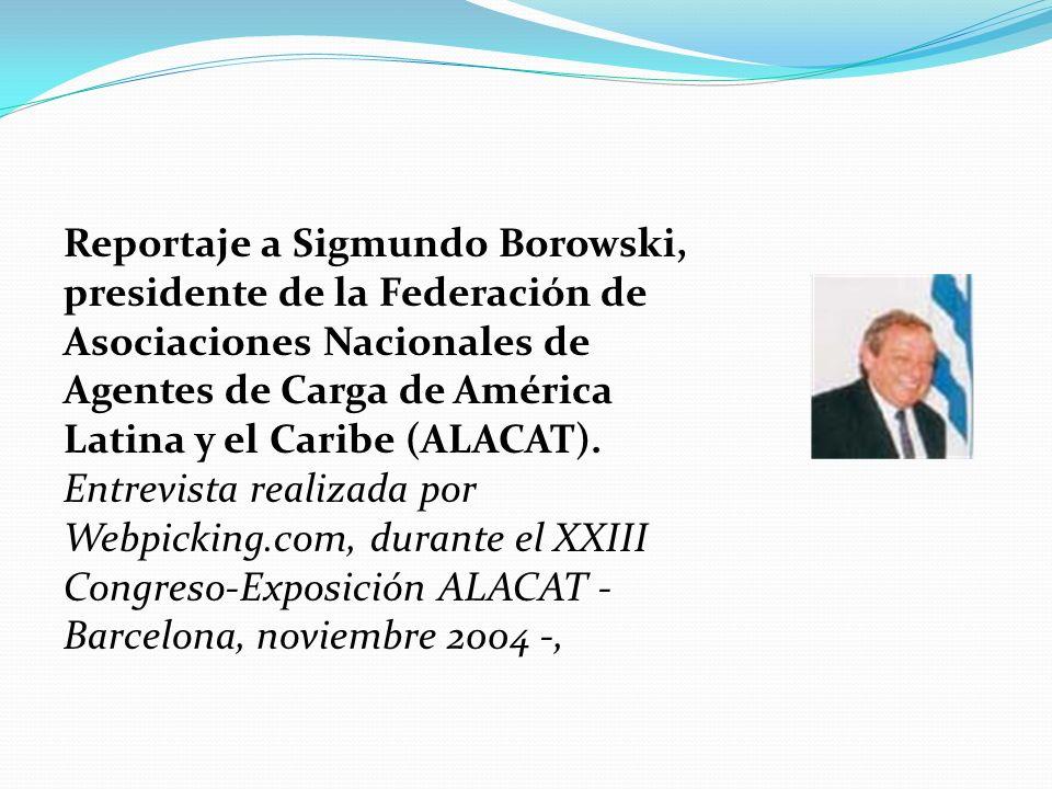 Reportaje a Sigmundo Borowski, presidente de la Federación de Asociaciones Nacionales de Agentes de Carga de América Latina y el Caribe (ALACAT). Entr