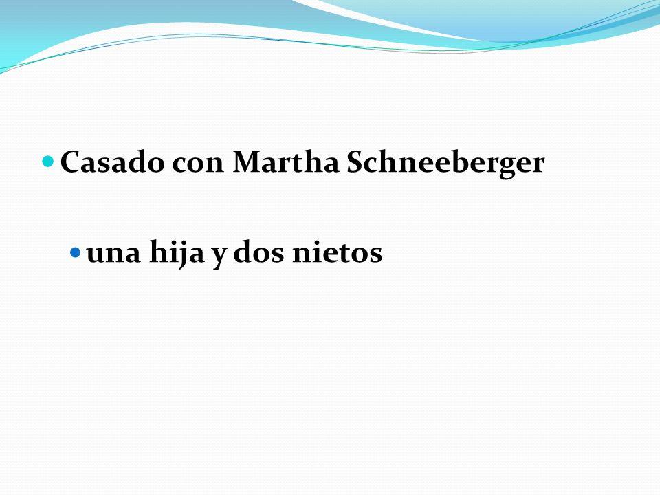 Casado con Martha Schneeberger una hija y dos nietos