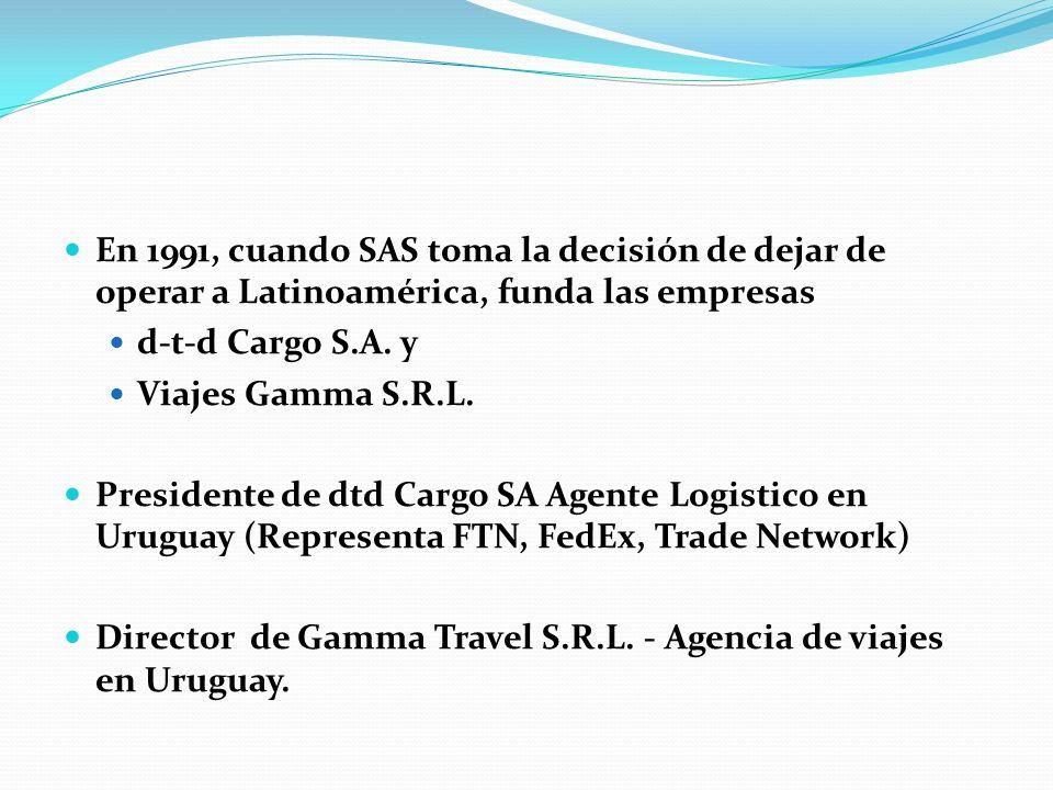 En 1991, cuando SAS toma la decisión de dejar de operar a Latinoamérica, funda las empresas d-t-d Cargo S.A. y Viajes Gamma S.R.L. Presidente de dtd C