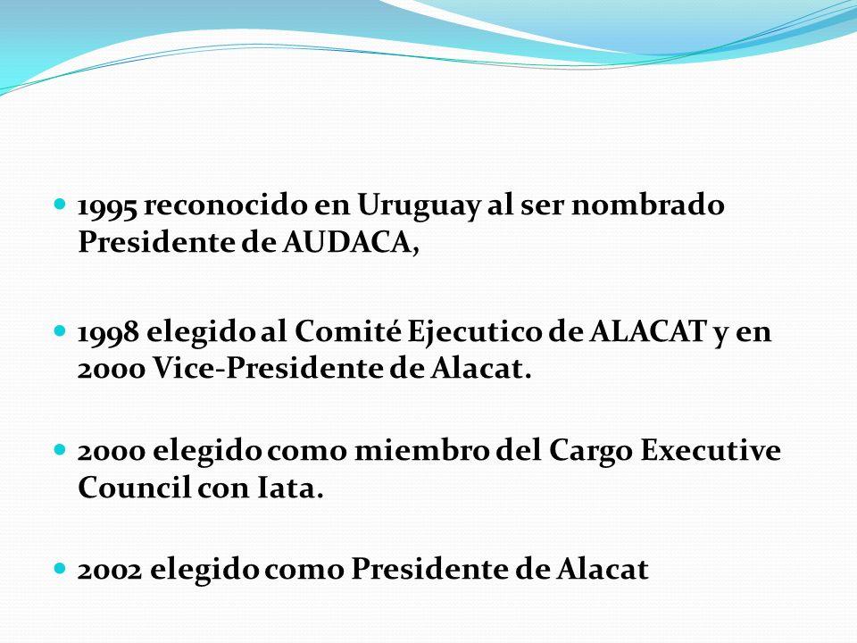 1995 reconocido en Uruguay al ser nombrado Presidente de AUDACA, 1998 elegido al Comité Ejecutico de ALACAT y en 2000 Vice-Presidente de Alacat.