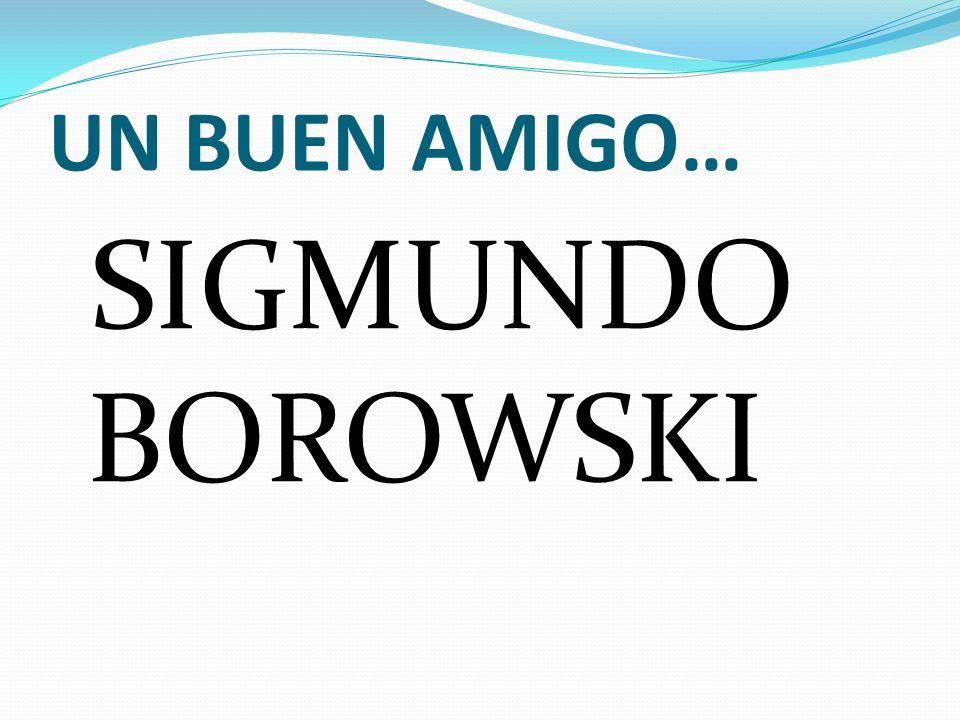 UN BUEN AMIGO… SIGMUNDO BOROWSKI