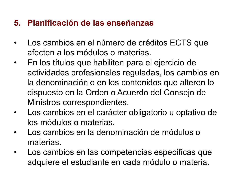 5.Planificación de las enseñanzas Los cambios en el número de créditos ECTS que afecten a los módulos o materias.