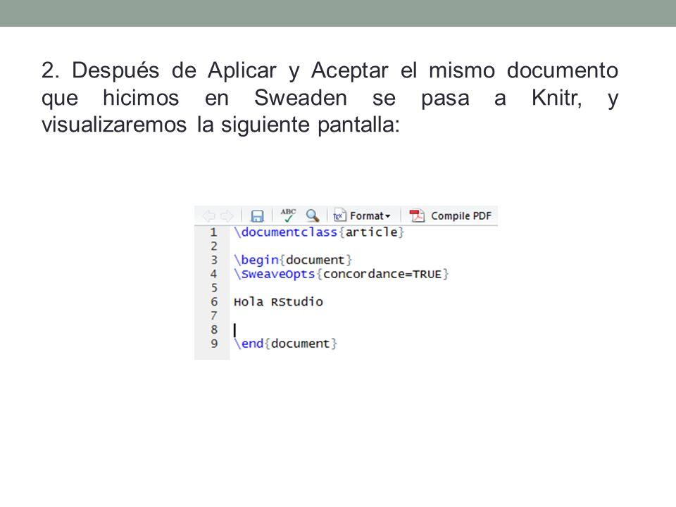2. Después de Aplicar y Aceptar el mismo documento que hicimos en Sweaden se pasa a Knitr, y visualizaremos la siguiente pantalla: