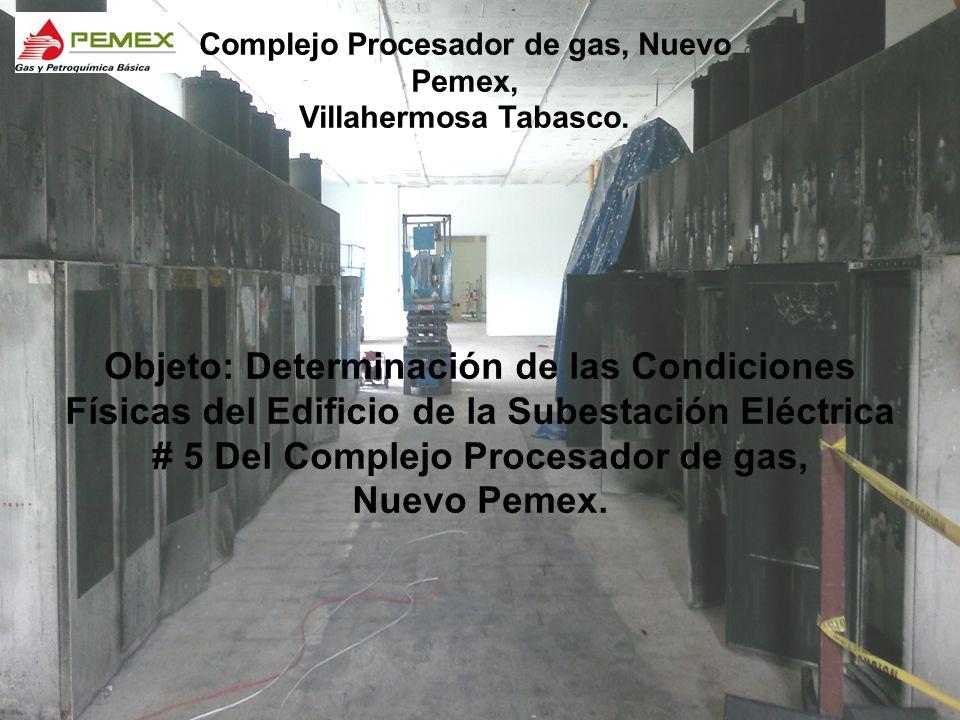 Objeto: Determinación de las Condiciones Físicas del Edificio de la Subestación Eléctrica # 5 Del Complejo Procesador de gas, Nuevo Pemex. Complejo Pr