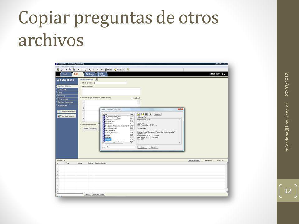 Copiar preguntas de otros archivos 27/03/2012 mjordano@flog.uned.es 12