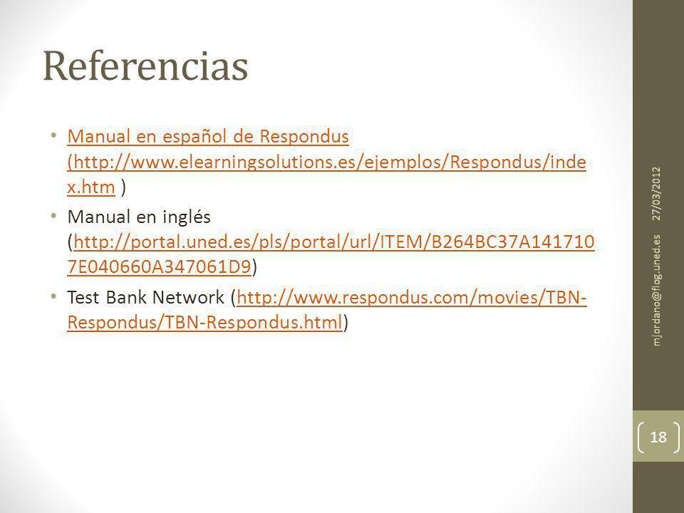Referencias Manual en español de Respondus (http://www.elearningsolutions.es/ejemplos/Respondus/inde x.htm ) Manual en español de Respondus (http://www.elearningsolutions.es/ejemplos/Respondus/inde x.htm Manual en inglés (http://portal.uned.es/pls/portal/url/ITEM/B264BC37A141710 7E040660A347061D9)http://portal.uned.es/pls/portal/url/ITEM/B264BC37A141710 7E040660A347061D9 Test Bank Network (http://www.respondus.com/movies/TBN- Respondus/TBN-Respondus.html)http://www.respondus.com/movies/TBN- Respondus/TBN-Respondus.html 27/03/2012 mjordano@flog.uned.es 18