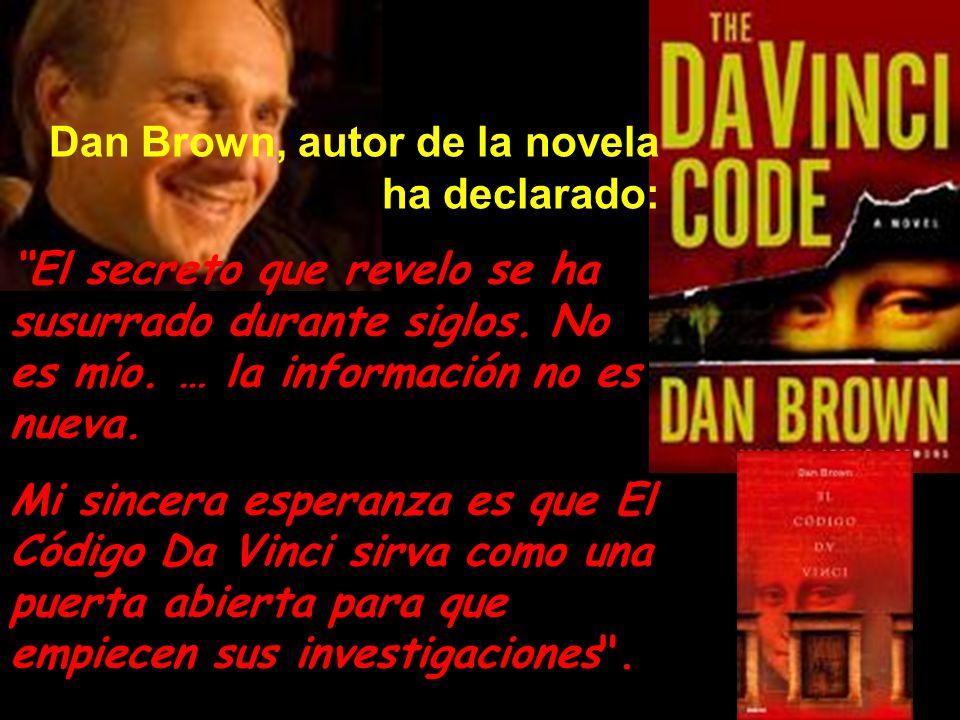 Dan Brown, autor de la novela ha declarado: El secreto que revelo se ha susurrado durante siglos. No es mío. … la información no es nueva. Mi sincera